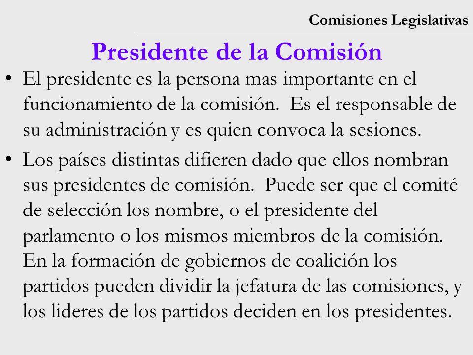 Comisiones Legislativas Presidente de la Comisión El presidente es la persona mas importante en el funcionamiento de la comisión.