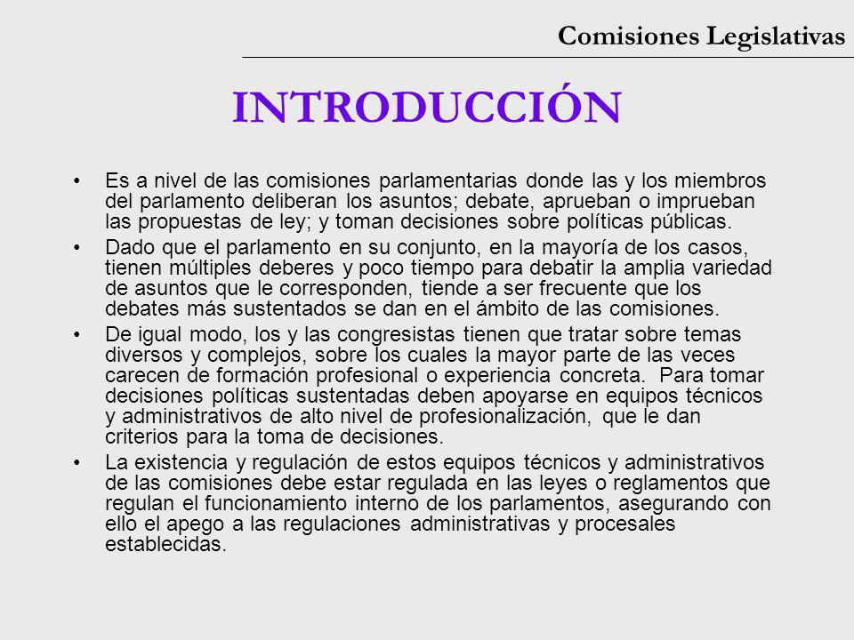 Comisiones Legislativas INTRODUCCIÓN Es a nivel de las comisiones parlamentarias donde las y los miembros del parlamento deliberan los asuntos; debate