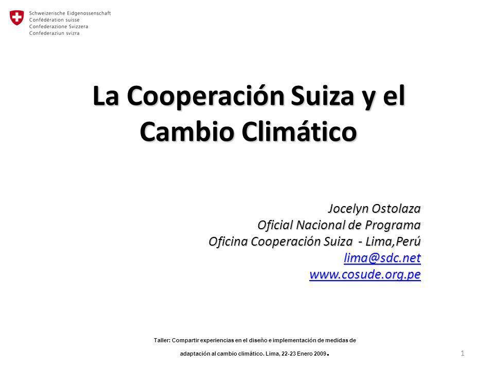 La Cooperación Suiza y el Cambio Climático Jocelyn Ostolaza Oficial Nacional de Programa Oficina Cooperación Suiza - Lima,Perú lima@sdc.net www.cosude