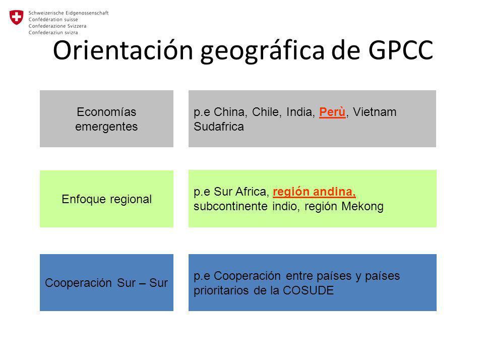 Orientación geográfica de GPCC Economías emergentes Enfoque regional Cooperación Sur – Sur p.e China, Chile, India, Perù, Vietnam Sudafrica p.e Sur Af