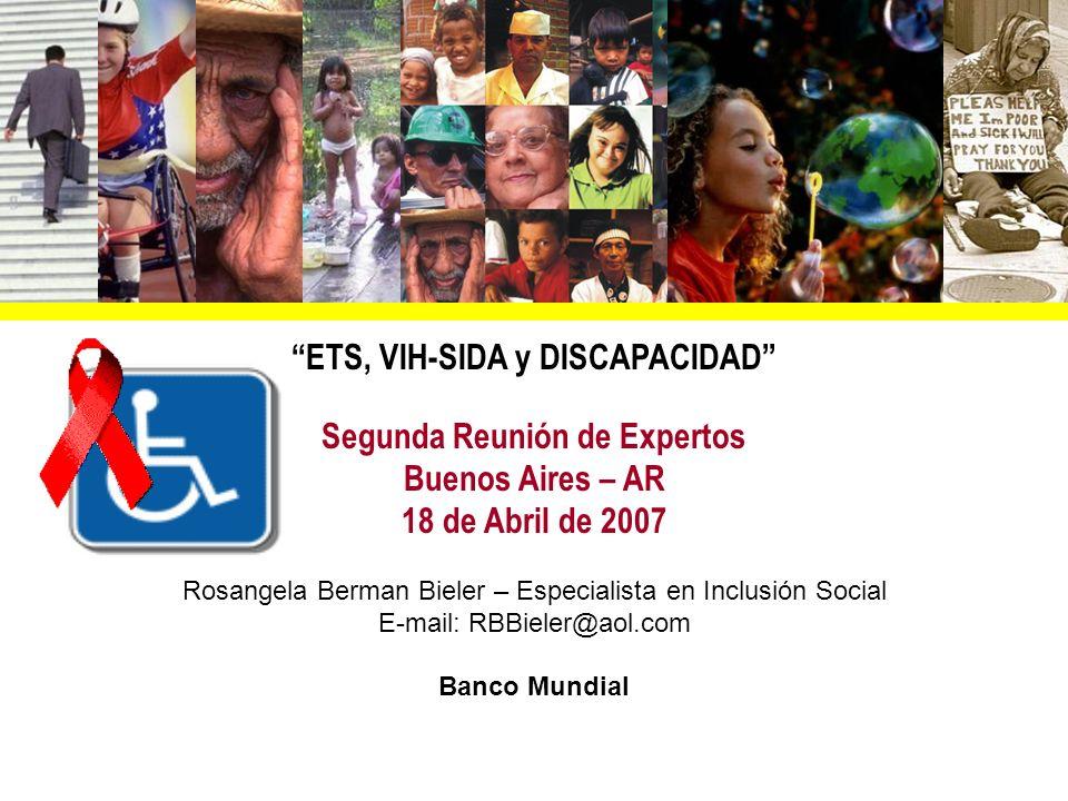 ETS, VIH-SIDA y DISCAPACIDAD Segunda Reunión de Expertos Buenos Aires – AR 18 de Abril de 2007 Rosangela Berman Bieler – Especialista en Inclusión Soc
