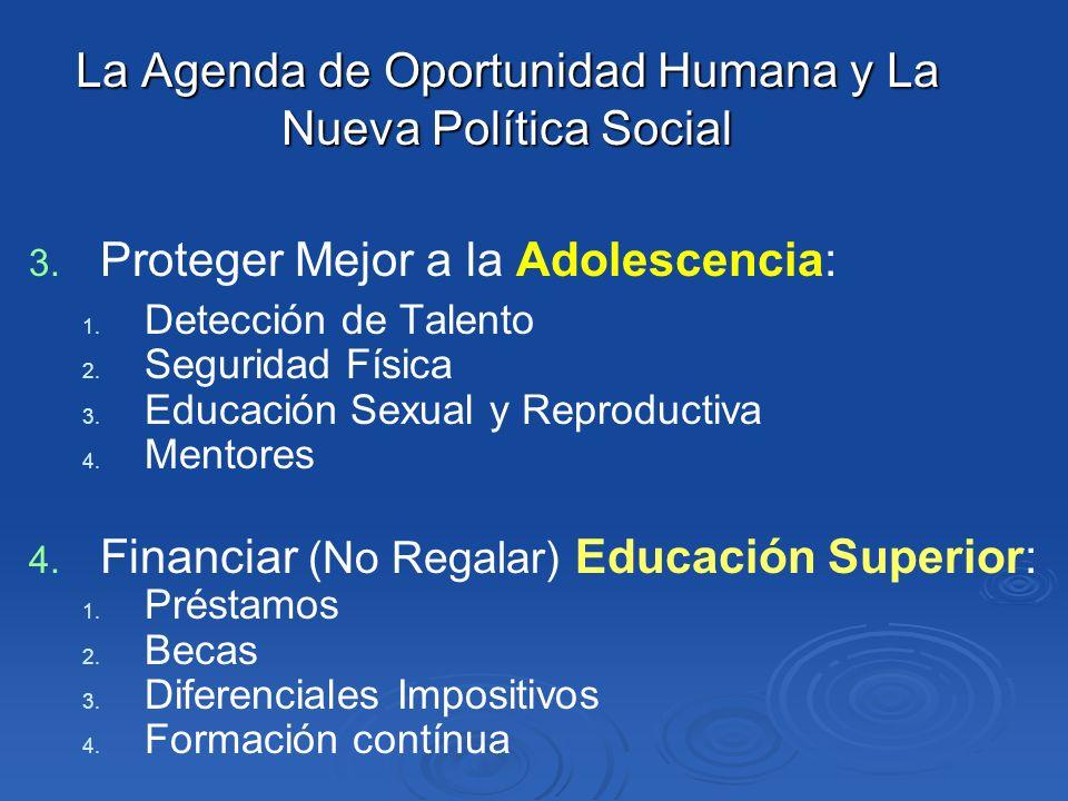 La Agenda de Oportunidad Humana y La Nueva Política Social 3. 3. Proteger Mejor a la Adolescencia: 1. 1. Detección de Talento 2. 2. Seguridad Física 3