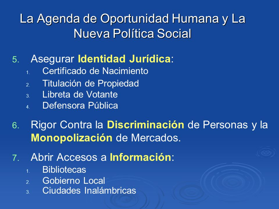 La Agenda de Oportunidad Humana y La Nueva Política Social 5. 5. Asegurar Identidad Jurídica: 1. 1. Certificado de Nacimiento 2. 2. Titulación de Prop