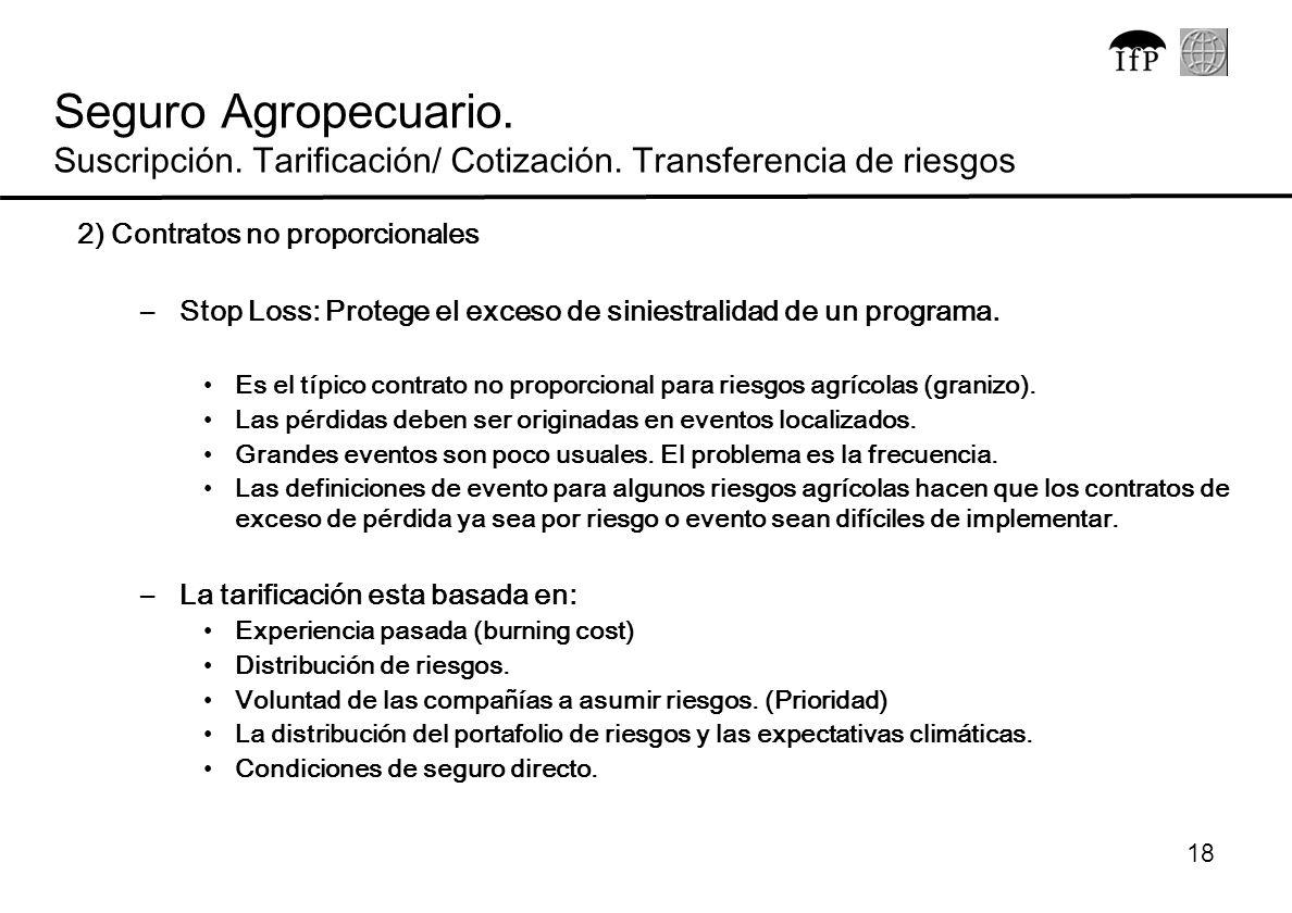 18 2) Contratos no proporcionales –Stop Loss: Protege el exceso de siniestralidad de un programa. Es el típico contrato no proporcional para riesgos a