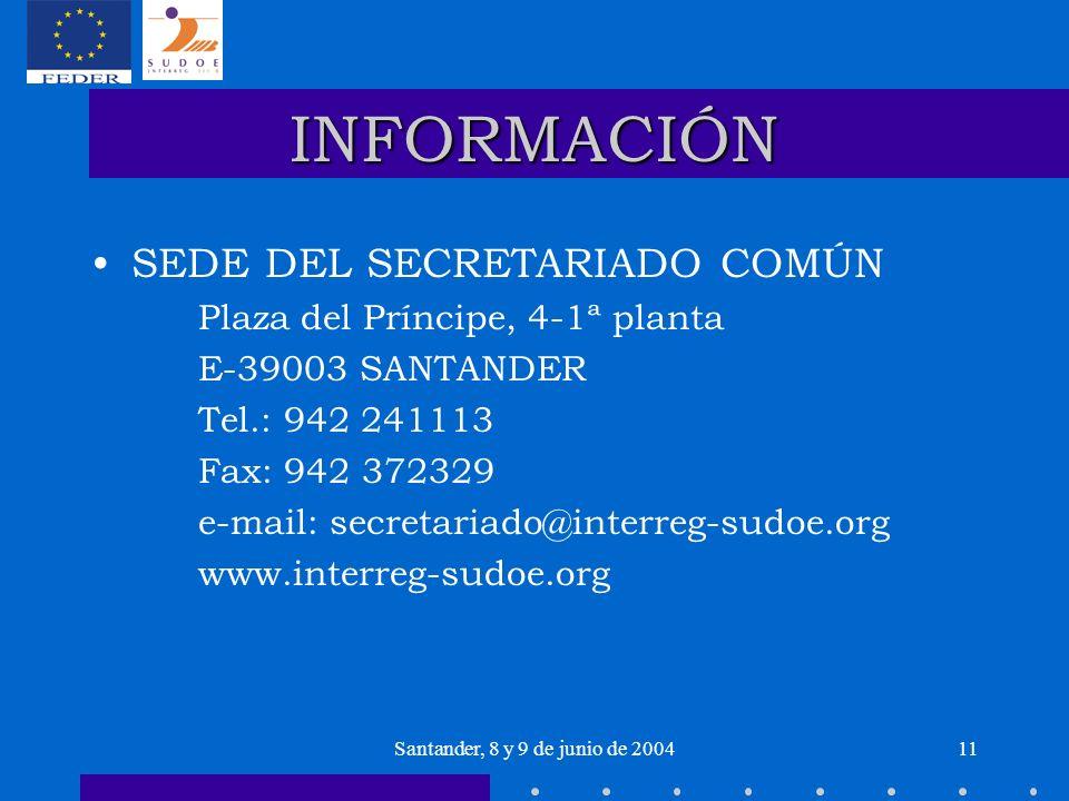 Santander, 8 y 9 de junio de 200411 INFORMACIÓN SEDE DEL SECRETARIADO COMÚN Plaza del Príncipe, 4-1ª planta E-39003 SANTANDER Tel.: 942 241113 Fax: 942 372329 e-mail: secretariado@interreg-sudoe.org www.interreg-sudoe.org