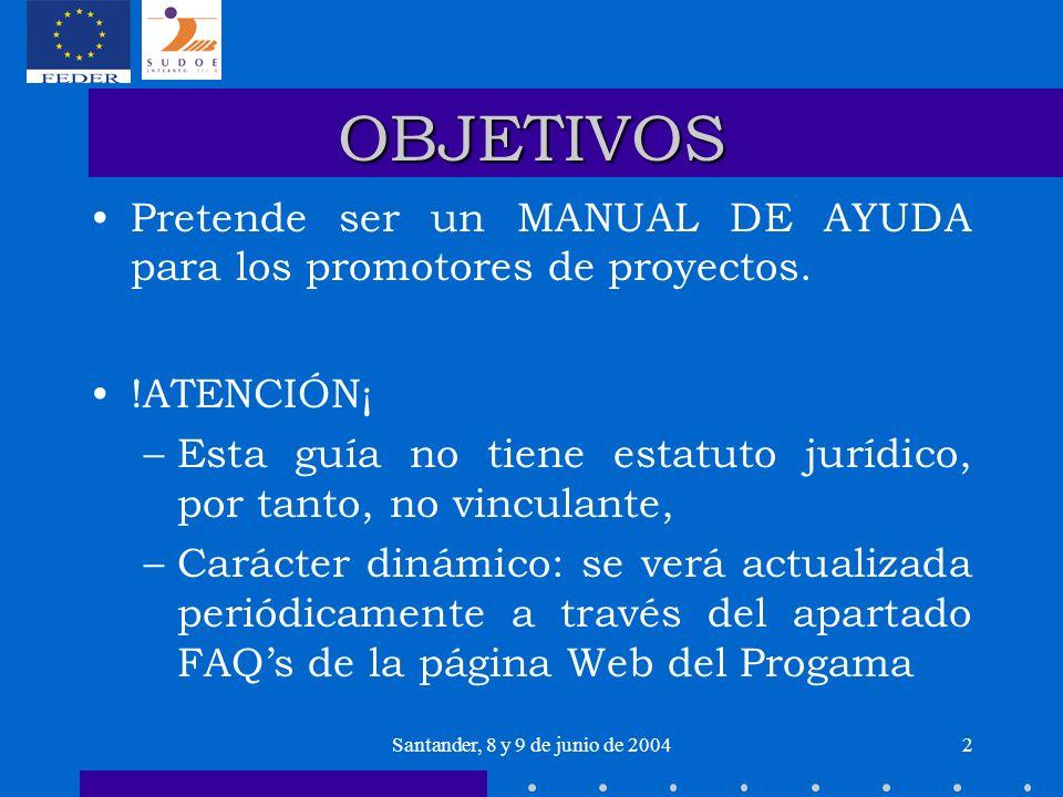 2 OBJETIVOS Pretende ser un MANUAL DE AYUDA para los promotores de proyectos. !ATENCIÓN¡ –Esta guía no tiene estatuto jurídico, por tanto, no vinculan