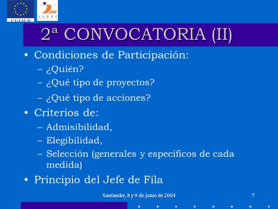 Santander, 8 y 9 de junio de 20047 2ª CONVOCATORIA (II) Condiciones de Participación: –¿Quién? –¿Qué tipo de proyectos? –¿Qué tipo de acciones? Criter