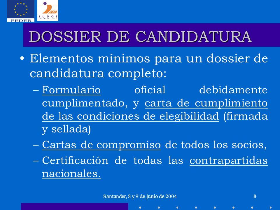 Santander, 8 y 9 de junio de 20048 DOSSIER DE CANDIDATURA Elementos mínimos para un dossier de candidatura completo: –Formulario oficial debidamente c