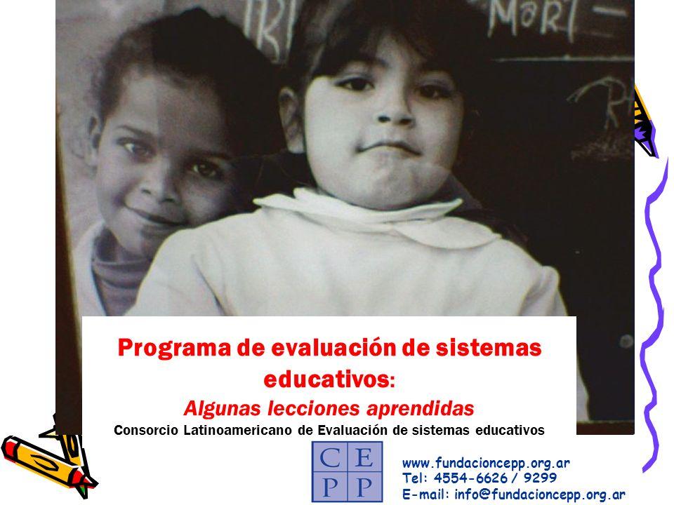 Programa de evaluación de sistemas educativos : Algunas lecciones aprendidas Consorcio Latinoamericano de Evaluación de sistemas educativos www.fundacioncepp.org.ar Tel: 4554-6626 / 9299 E-mail: info@fundacioncepp.org.ar