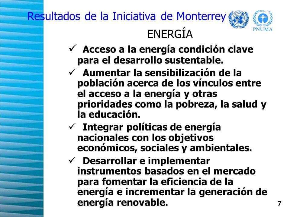 8 Resultados de la Iniciativa de Monterrey AGRICULTURA Introducir estrategias de consumo y producción sustentable en el sector agrícola para promover el uso sustentable de recursos como el agua, la tierra y la energía.