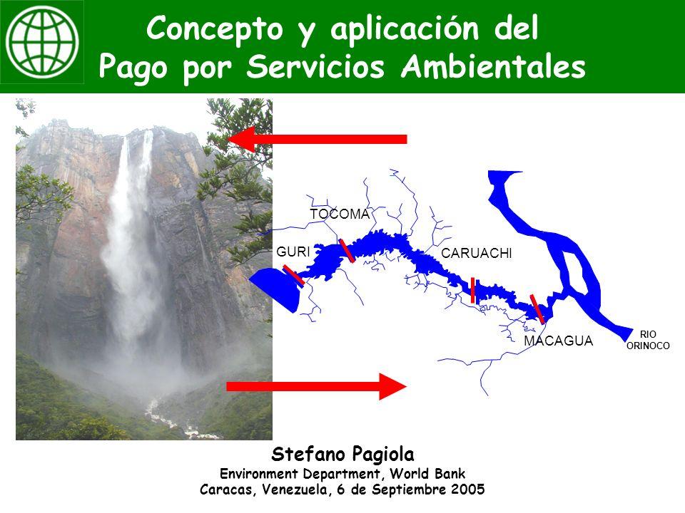 Concepto y aplicaci ó n del Pago por Servicios Ambientales Stefano Pagiola Environment Department, World Bank Caracas, Venezuela, 6 de Septiembre 2005