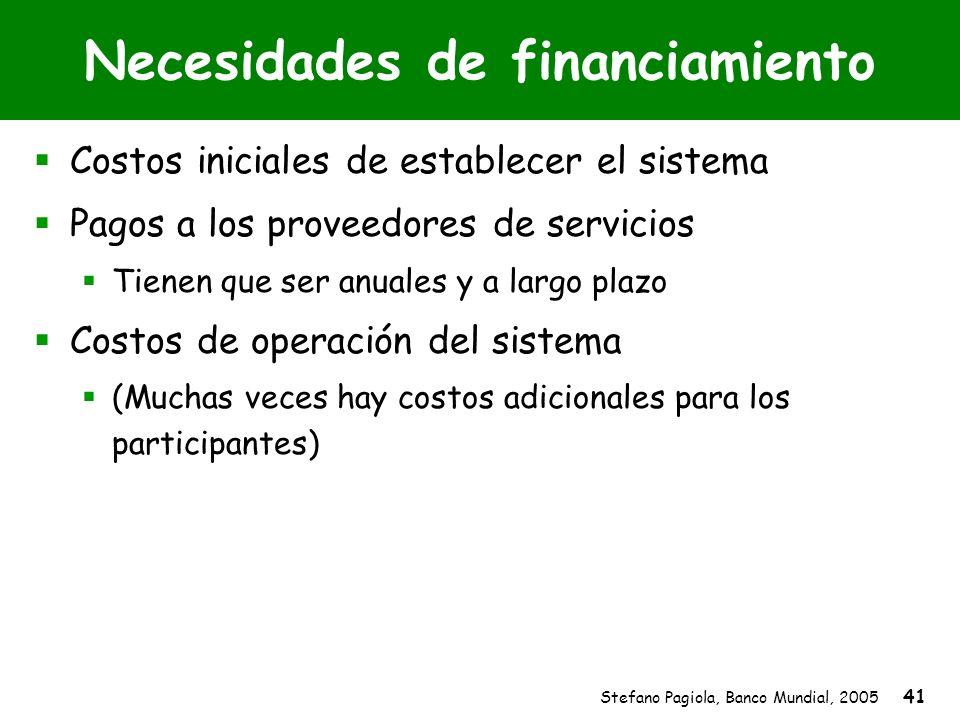 Stefano Pagiola, Banco Mundial, 2005 41 Necesidades de financiamiento Costos iniciales de establecer el sistema Pagos a los proveedores de servicios T