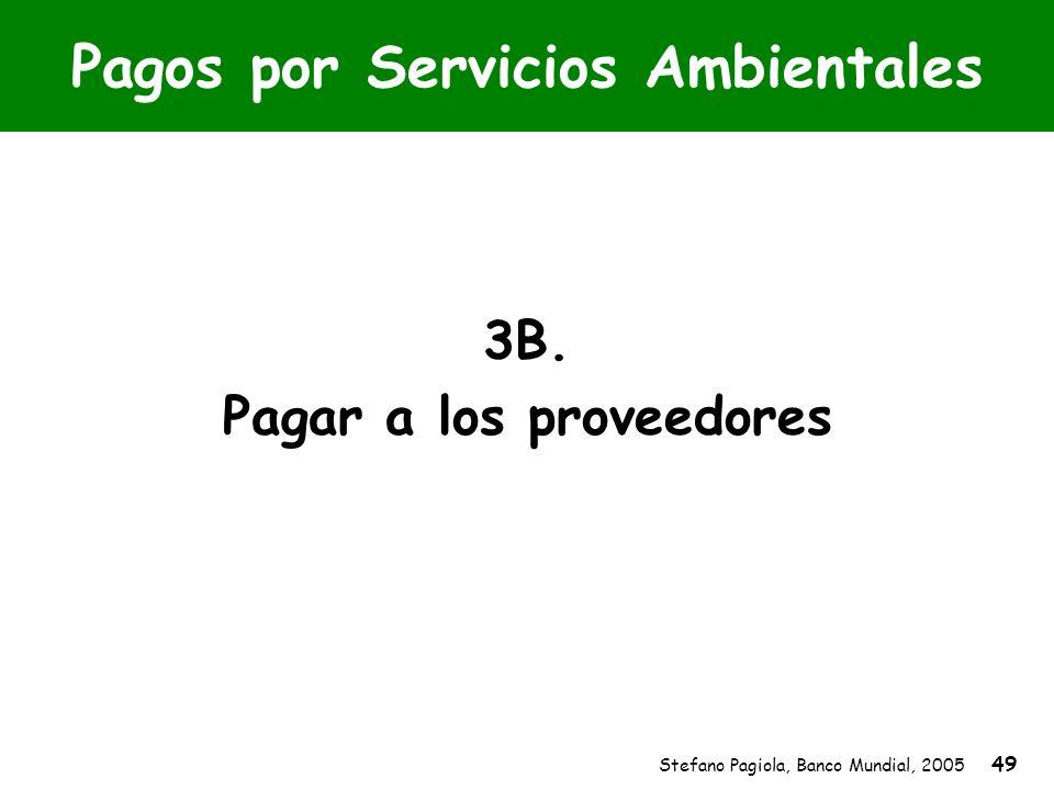 Stefano Pagiola, Banco Mundial, 2005 49 Pagos por Servicios Ambientales 3B. Pagar a los proveedores