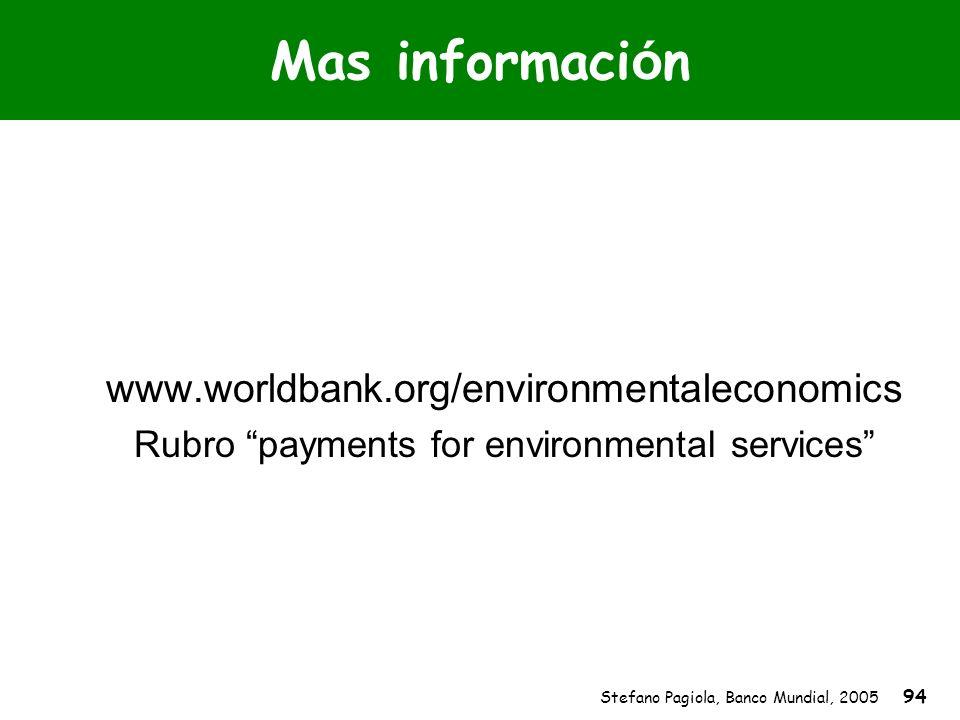 Stefano Pagiola, Banco Mundial, 2005 94 Mas informaci ó n www.worldbank.org/environmentaleconomics Rubro payments for environmental services