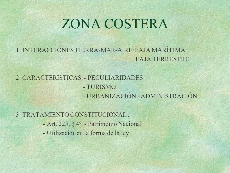 ZONA COSTERA 1. INTERACCIONES TIERRA-MAR-AIRE: FAJA MARÍTIMA FAJA TERRESTRE 2. CARACTERÍSTICAS: - PECULIARIDADES - TURISMO - URBANIZACIÓN - ADMINISTRA