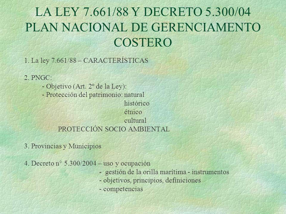 LA LEY 7.661/88 Y DECRETO 5.300/04 PLAN NACIONAL DE GERENCIAMENTO COSTERO 1. La ley 7.661/88 – CARACTERÍSTICAS 2. PNGC: - Objetivo (Art. 2º de la Ley)