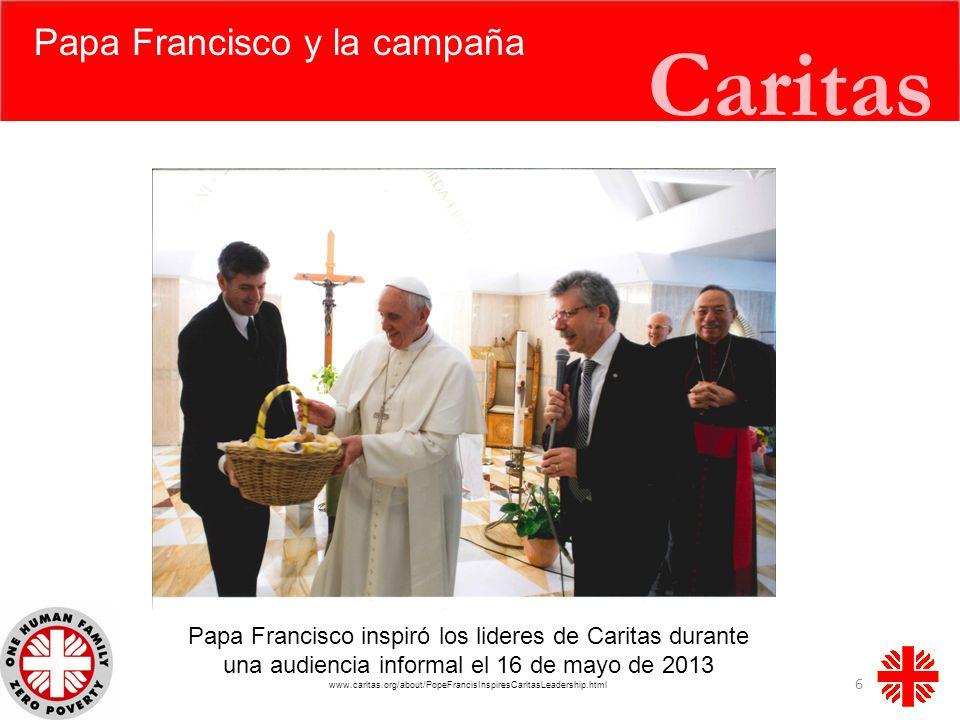Caritas Papa Francisco y la campaña 6 Papa Francisco inspiró los lideres de Caritas durante una audiencia informal el 16 de mayo de 2013 www.caritas.o
