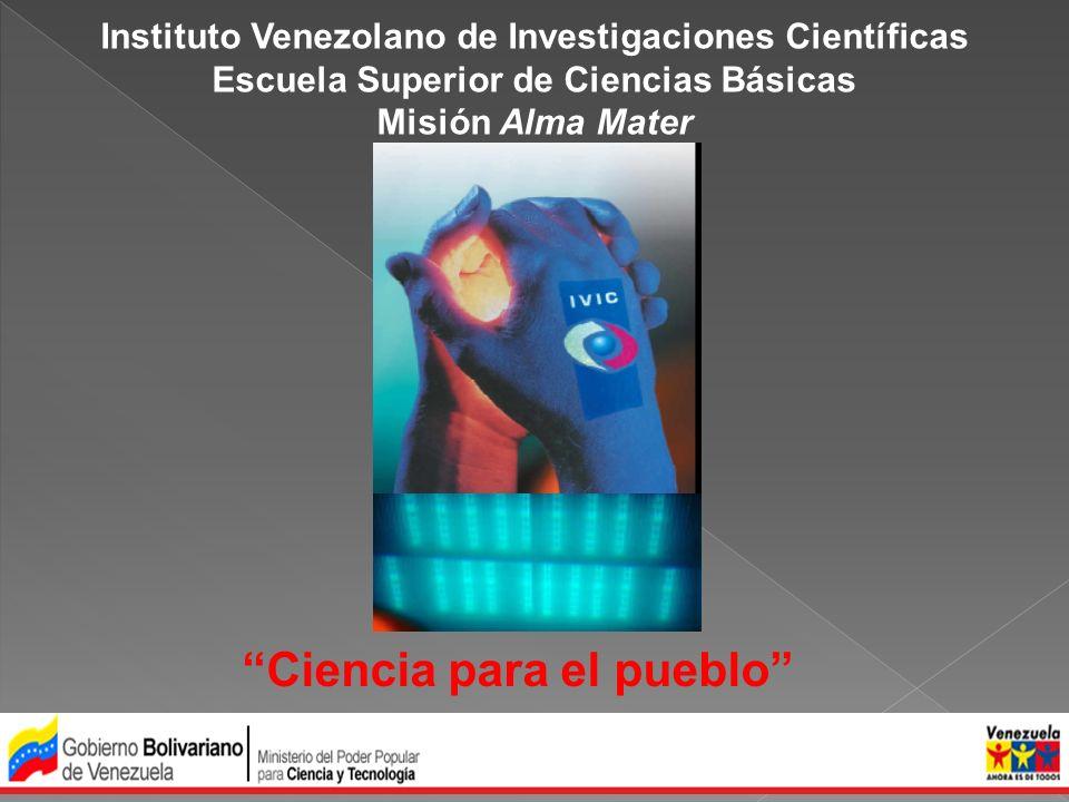 Instituto Venezolano de Investigaciones Científicas Escuela Superior de Ciencias Básicas Misión Alma Mater Ciencia para el pueblo