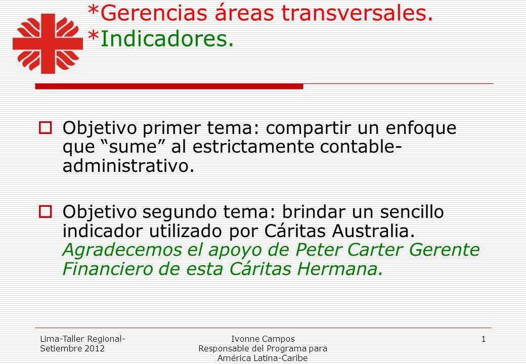 Lima-Taller Regional- Setiembre 2012 Ivonne Campos Responsable del Programa para América Latina-Caribe 1 *Gerencias áreas transversales. *Indicadores.