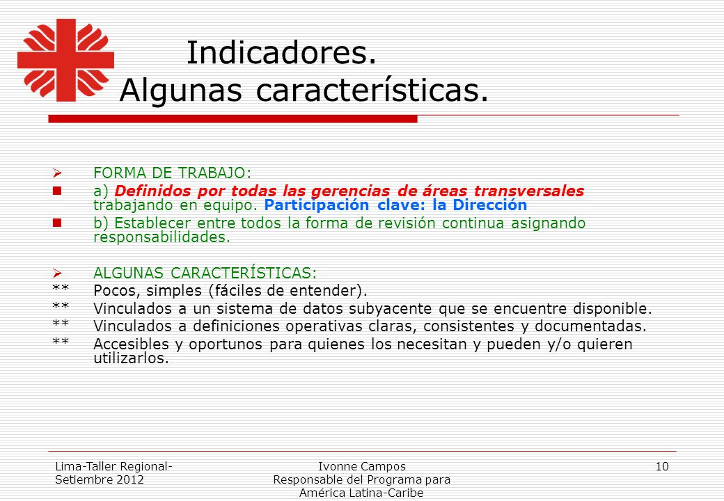Lima-Taller Regional- Setiembre 2012 Ivonne Campos Responsable del Programa para América Latina-Caribe 10 Indicadores. Algunas características. FORMA