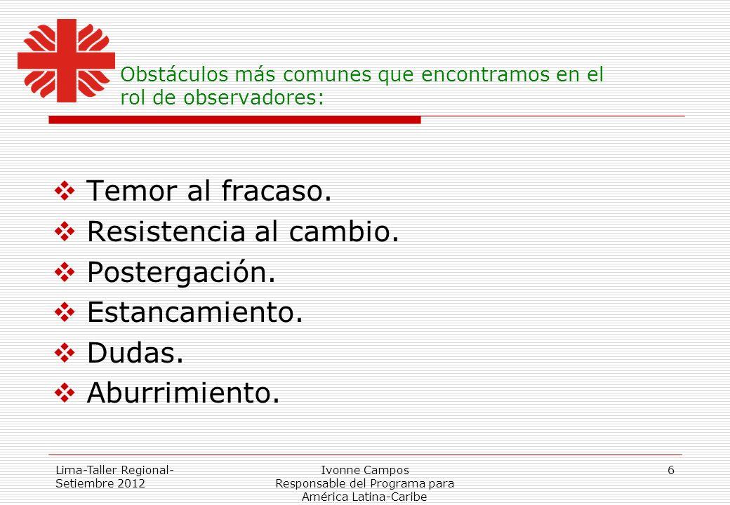 Lima-Taller Regional- Setiembre 2012 Ivonne Campos Responsable del Programa para América Latina-Caribe 6 Obstáculos más comunes que encontramos en el