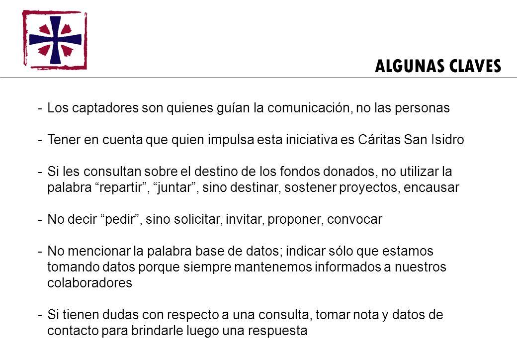 ALGUNAS CLAVES -Los captadores son quienes guían la comunicación, no las personas -Tener en cuenta que quien impulsa esta iniciativa es Cáritas San Is
