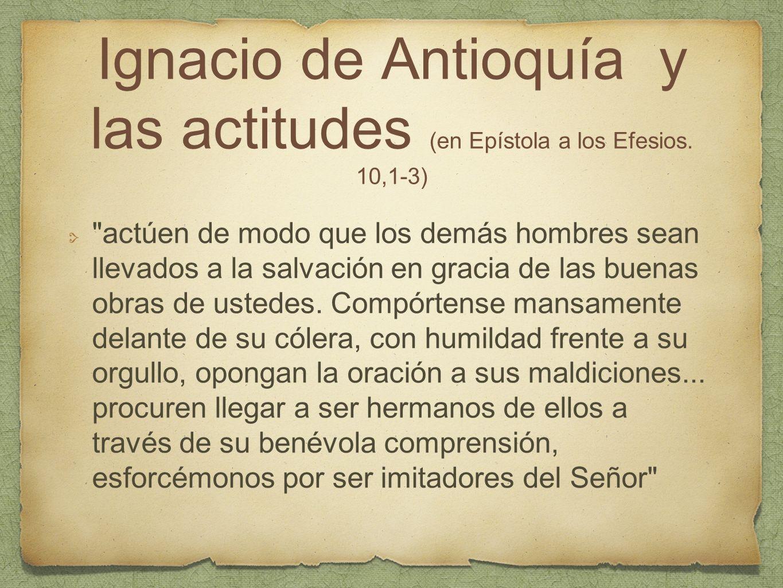 Ignacio de Antioquía y las actitudes (en Epístola a los Efesios. 10,1-3)
