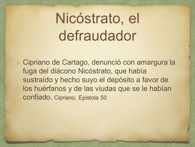Nicóstrato, el defraudador Cipriano de Cartago, denunció con amargura la fuga del diácono Nicóstrato, que había sustraído y hecho suyo el depósito a f