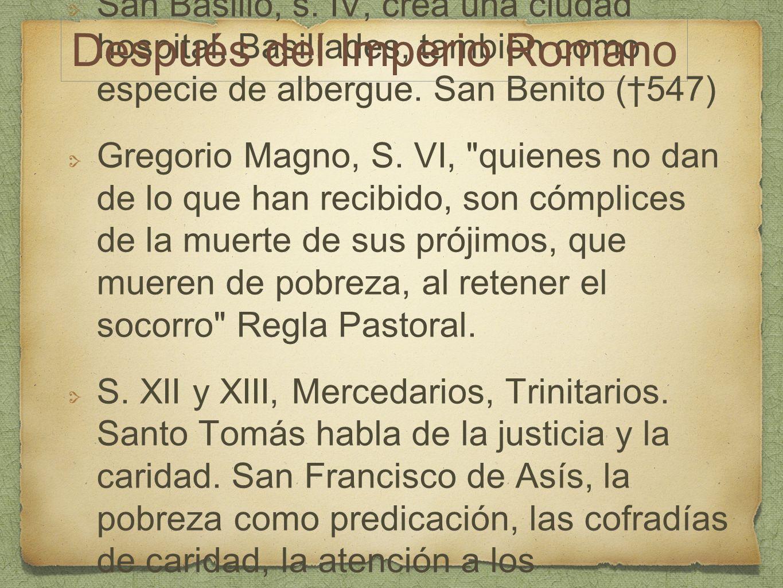 San Basilio, s. IV, crea una ciudad hospital, Basilíades, también como especie de albergue. San Benito (547) Gregorio Magno, S. VI,