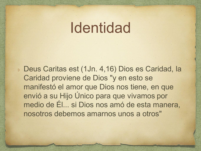 Identidad Deus Caritas est (1Jn. 4,16) Dios es Caridad, la Caridad proviene de Dios