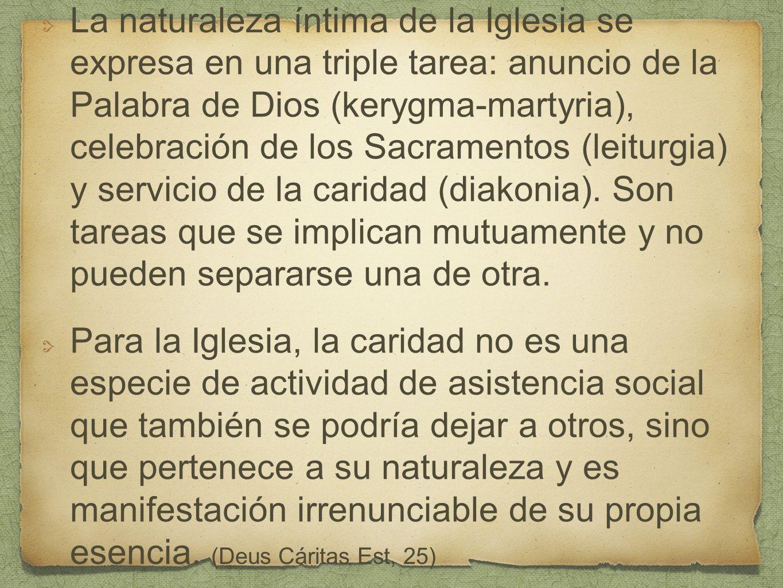 La naturaleza íntima de la Iglesia se expresa en una triple tarea: anuncio de la Palabra de Dios (kerygma-martyria), celebración de los Sacramentos (l