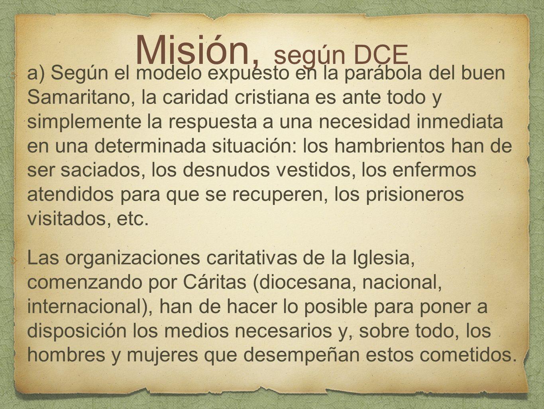 Misión, según DCE a) Según el modelo expuesto en la parábola del buen Samaritano, la caridad cristiana es ante todo y simplemente la respuesta a una n