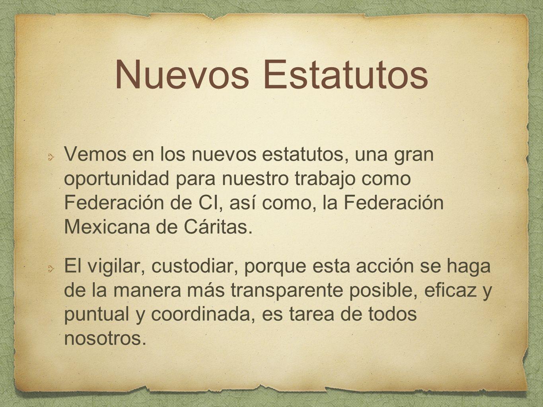 Nuevos Estatutos Vemos en los nuevos estatutos, una gran oportunidad para nuestro trabajo como Federación de CI, así como, la Federación Mexicana de C