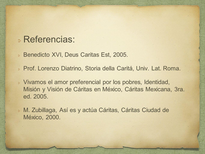 Referencias: Benedicto XVI, Deus Caritas Est, 2005. Prof. Lorenzo Diatrino, Storia della Caritá, Univ. Lat. Roma. Vivamos el amor preferencial por los