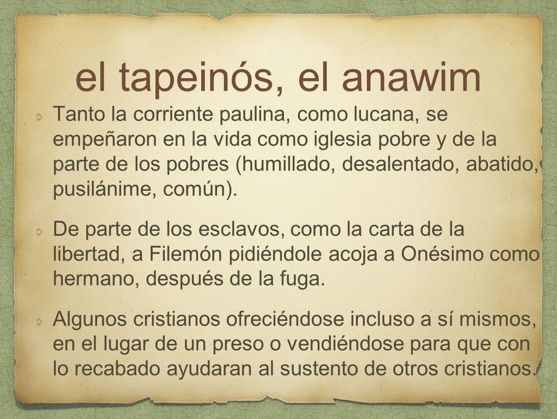 el tapeinós, el anawim Tanto la corriente paulina, como lucana, se empeñaron en la vida como iglesia pobre y de la parte de los pobres (humillado, des