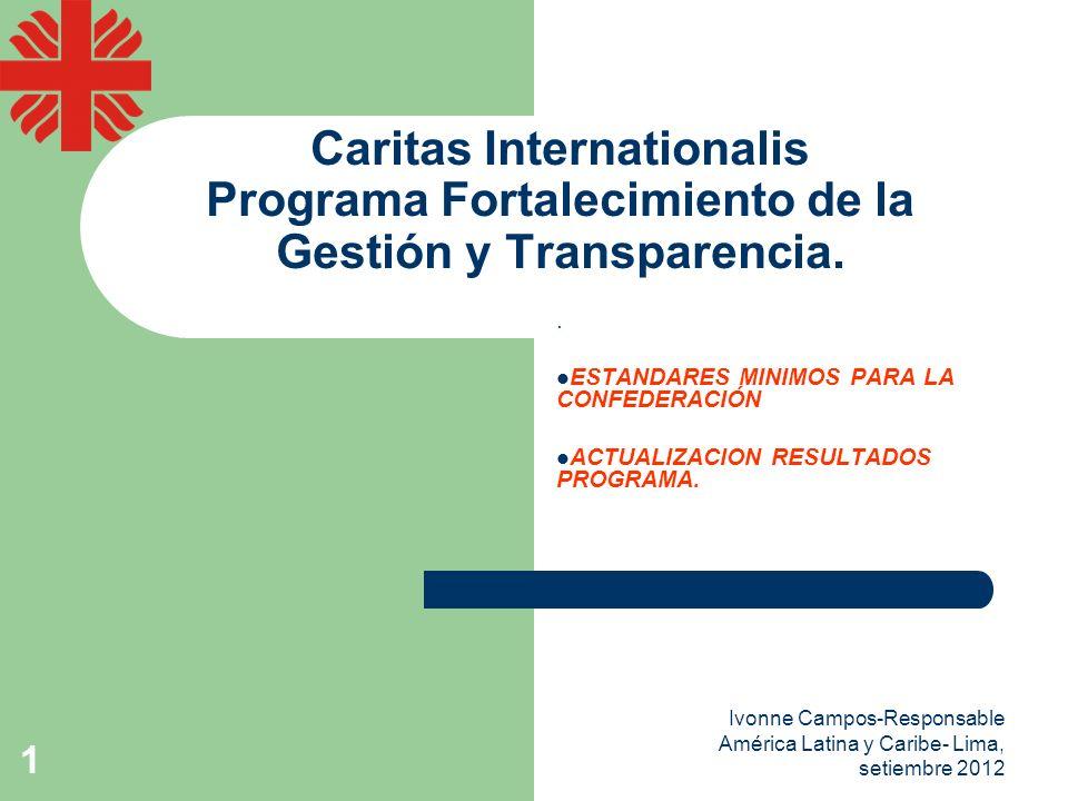 Ivonne Campos-Responsable América Latina y Caribe- Lima, setiembre 2012 1 Caritas Internationalis Programa Fortalecimiento de la Gestión y Transparencia..