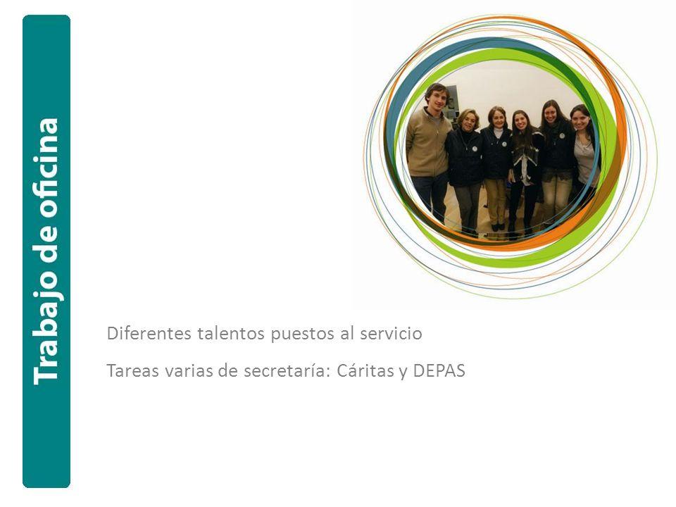 Diferentes talentos puestos al servicio Tareas varias de secretaría: Cáritas y DEPAS