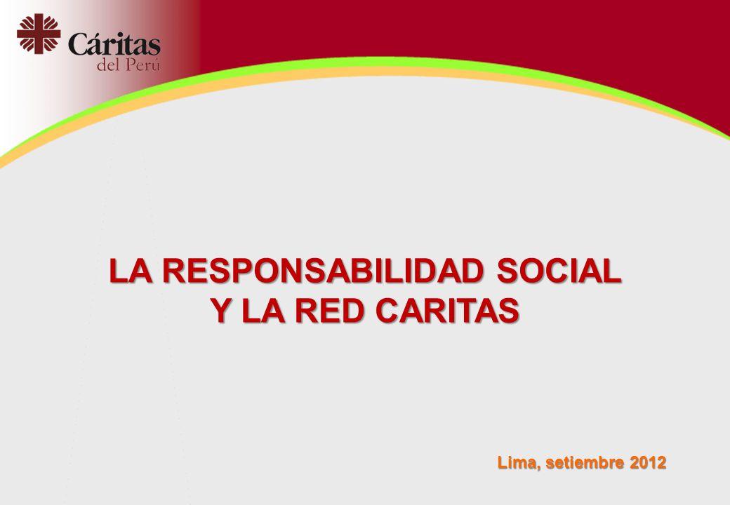 LA RESPONSABILIDAD SOCIAL Y LA RED CARITAS Lima, setiembre 2012