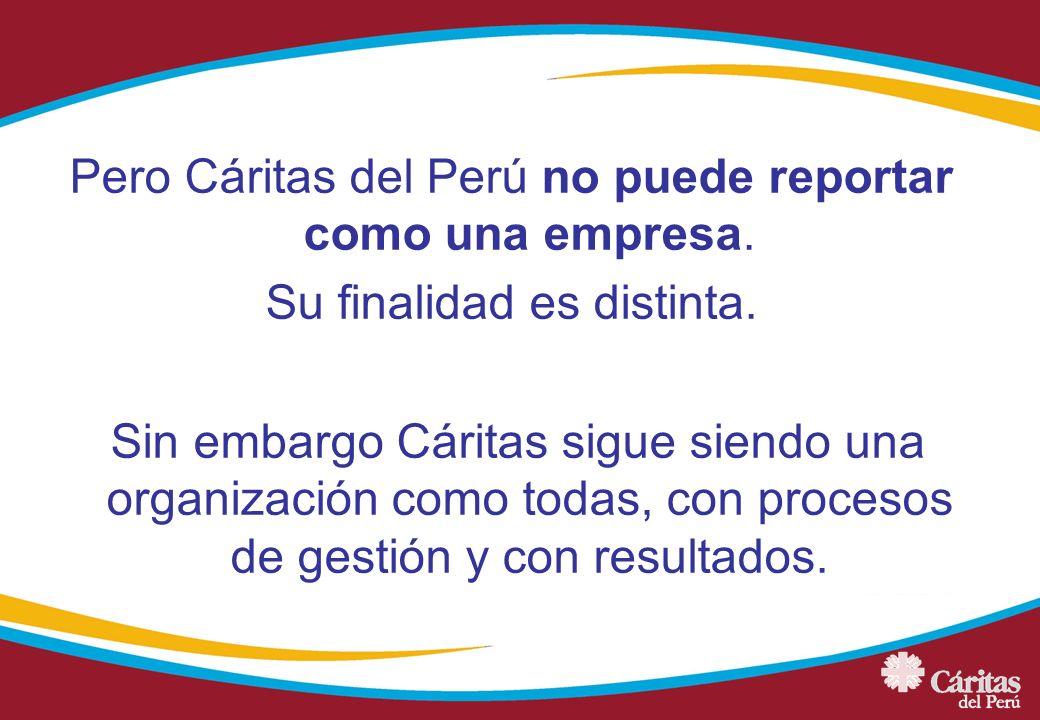 Pero Cáritas del Perú no puede reportar como una empresa. Su finalidad es distinta. Sin embargo Cáritas sigue siendo una organización como todas, con