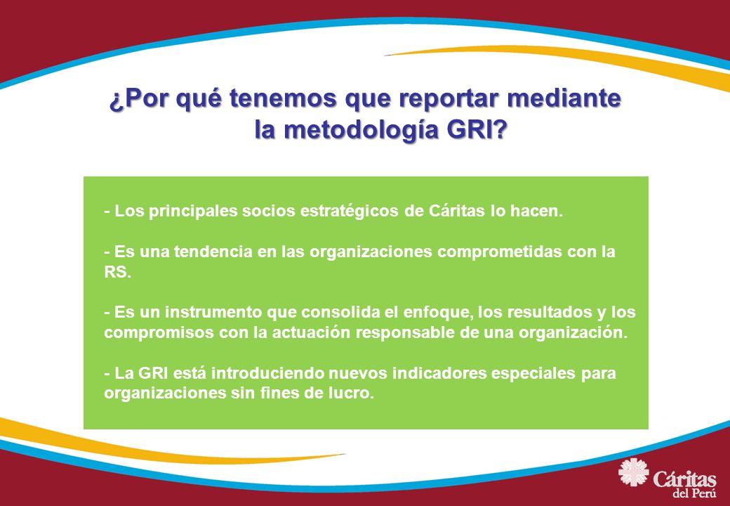¿Por qué tenemos que reportar mediante la metodología GRI? - Los principales socios estratégicos de Cáritas lo hacen. - Es una tendencia en las organi