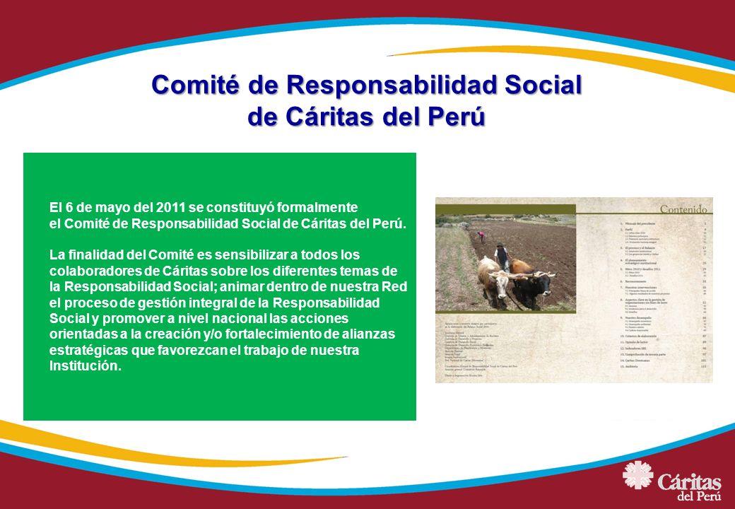 Comité de Responsabilidad Social de Cáritas del Perú El 6 de mayo del 2011 se constituyó formalmente el Comité de Responsabilidad Social de Cáritas de