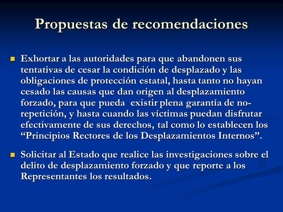 Propuestas de recomendaciones Exhortar a las autoridades para que abandonen sus tentativas de cesar la condición de desplazado y las obligaciones de p