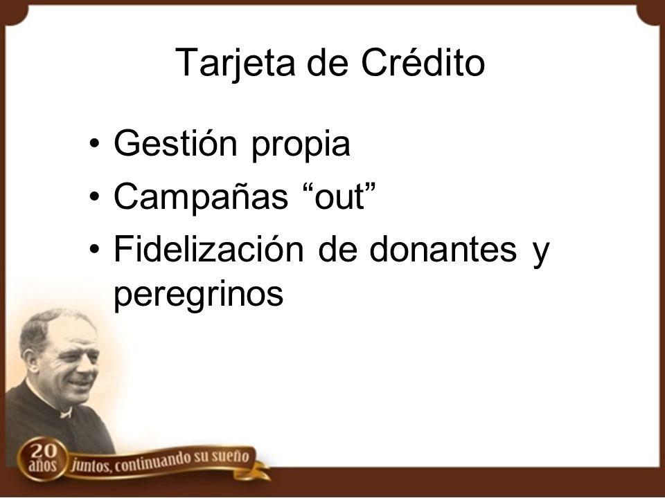 Tarjeta de Crédito Gestión propia Campañas out Fidelización de donantes y peregrinos