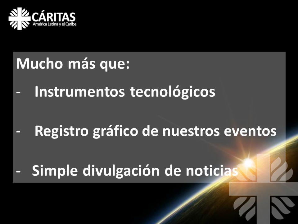 Mucho más que: -Instrumentos tecnológicos -Registro gráfico de nuestros eventos - Simple divulgación de noticias