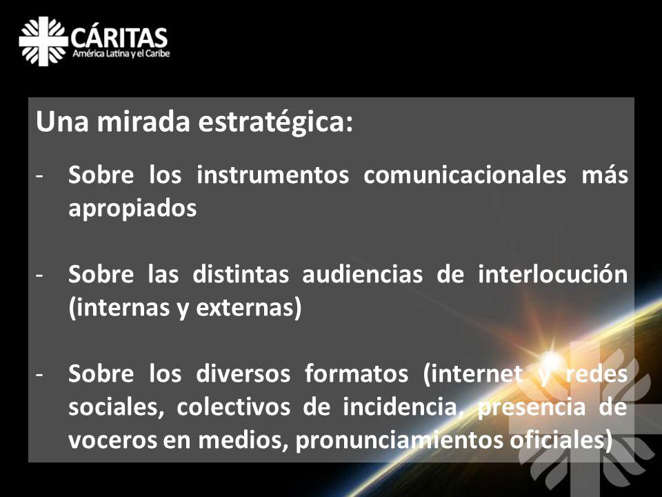 Una mirada estratégica: -Sobre los instrumentos comunicacionales más apropiados -Sobre las distintas audiencias de interlocución (internas y externas) -Sobre los diversos formatos (internet y redes sociales, colectivos de incidencia, presencia de voceros en medios, pronunciamientos oficiales)