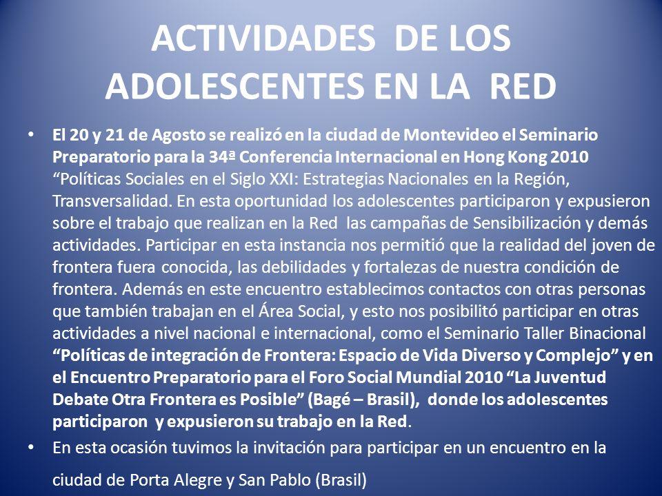 ACTIVIDADES DE LOS ADOLESCENTES EN LA RED El 20 y 21 de Agosto se realizó en la ciudad de Montevideo el Seminario Preparatorio para la 34ª Conferencia Internacional en Hong Kong 2010 Políticas Sociales en el Siglo XXI: Estrategias Nacionales en la Región, Transversalidad.