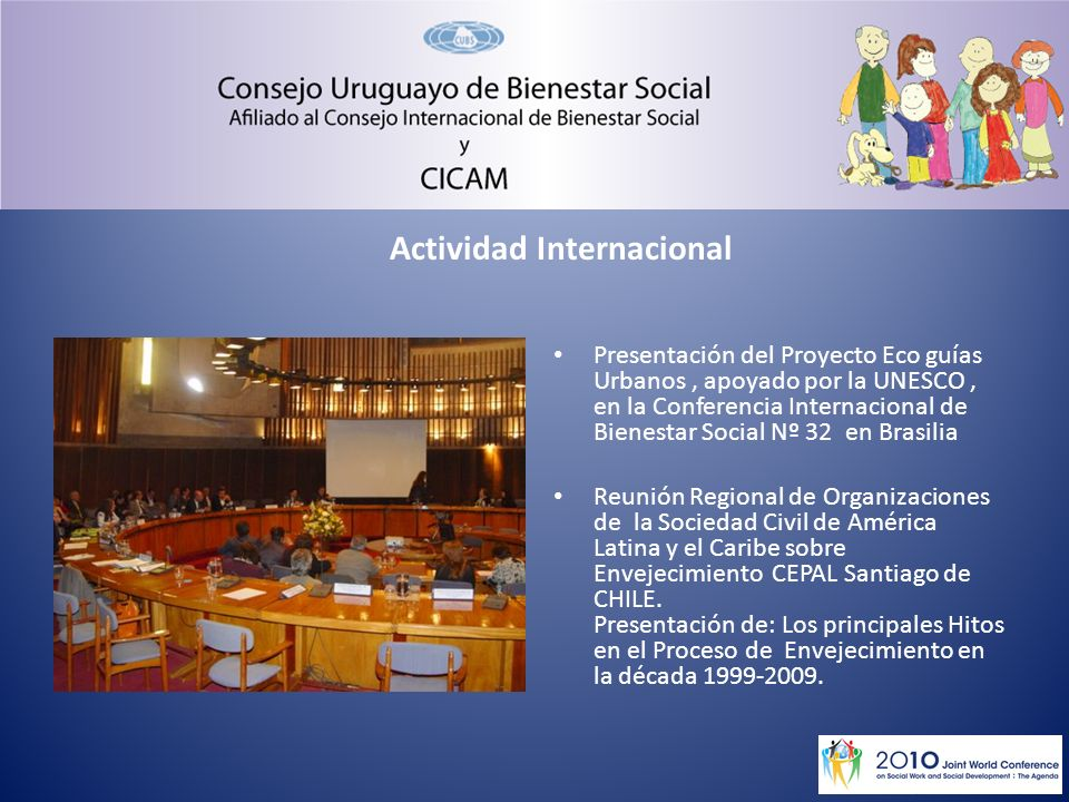 Actividad Internacional Presentación del Proyecto Eco guías Urbanos, apoyado por la UNESCO, en la Conferencia Internacional de Bienestar Social Nº 32 en Brasilia Reunión Regional de Organizaciones de la Sociedad Civil de América Latina y el Caribe sobre Envejecimiento CEPAL Santiago de CHILE.