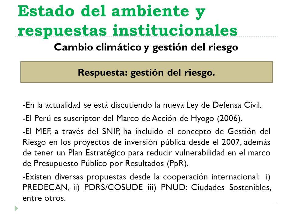 Cambio climático y gestión del riesgo Estado del ambiente y respuestas institucionales Respuesta: gestión del riesgo. - En la actualidad se está discu