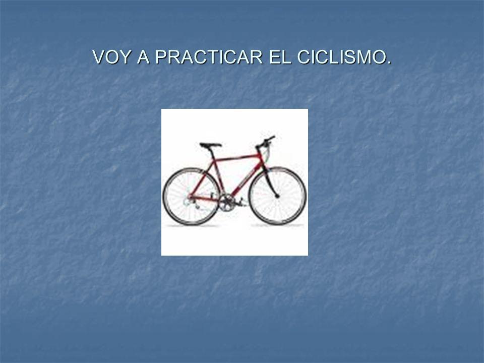 VOY A PRACTICAR EL CICLISMO.