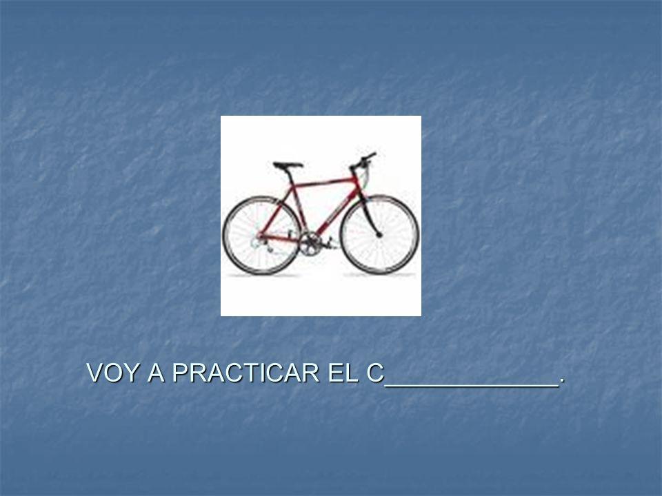 VOY A PRACTICAR EL C____________.